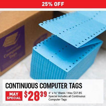 "25% OFF Continuous Computer Tags May Special. 4"" x1/2"" Blank. Was $37.85, Now $28.39. Special includes all Continuous Computer Tags. Expires 5/31/21."