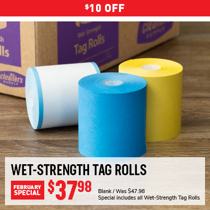 $10 Off Wet-Strength Tag Rolls February Special. Was $47.98, Now $37.98. Blank, Special includes all Wet-Strength includes all Wet-Strength Tag Rolls.