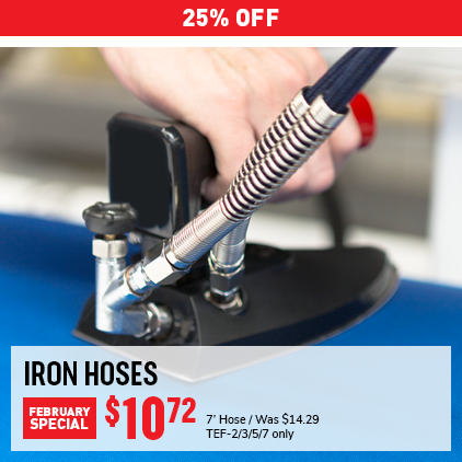 25% Off Iron Hoses February Special. Was $14.29, Now $10.72. 7' Hose, TEF-2/3/5/7 only.