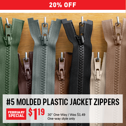 "20% Off #5 Molded Plastic Jacket Zippers February Special. Was $1.49, Now $1.19. 30"" One-Way, One-way style only."